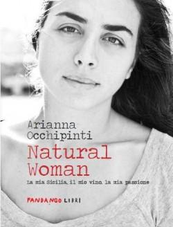 Arianna Occhipinti - Natural Woman. La mia Sicilia, la mia vita, la mia passione - Fandango